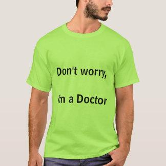 Camiseta No se preocupe, yo son un doctor