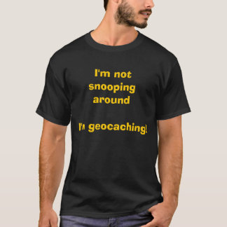 Camiseta ¡No snooping alrededor yo geocaching!