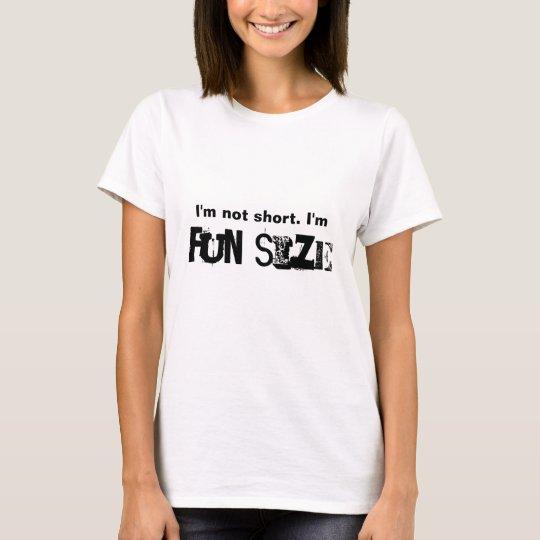 Camiseta No soy corto. Soy TAMAÑO de la DIVERSIÓN