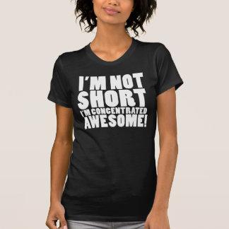Camiseta ¡No soy corto, yo soy impresionante concentrado!