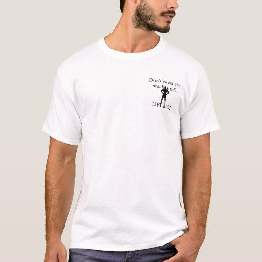 Camiseta No sude la menudencias. ¡LEVANTE GRANDE!