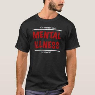 Camiseta ¡No sufro de enfermedad mental, yo disfruto de