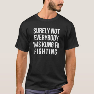 Camiseta ¡No todos era seguramente lucha del fu del kung!