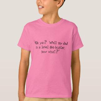"""Camiseta ¿""""Oh ya?  Mana mi papá es un cazador del nivel 80,"""
