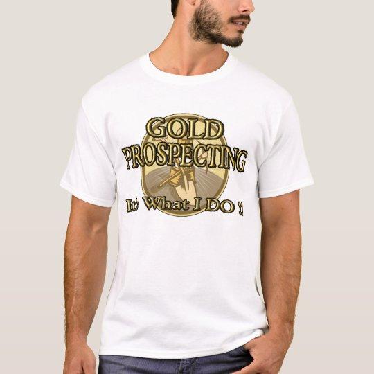 Camiseta ¡ORO QUE PROSPECTA - es lo que HAGO!!