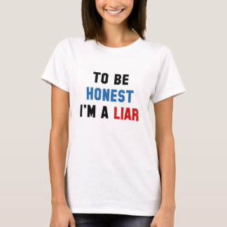 Camiseta Para ser honesto soy un mentiroso