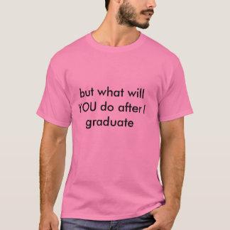 Camiseta pero qué USTED hará después de que gradúe