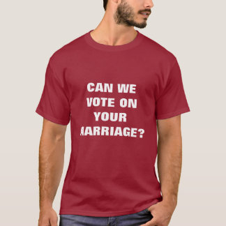 Camiseta ¿PODEMOS VOTAR SOBRE SU BODA? - Modificado para