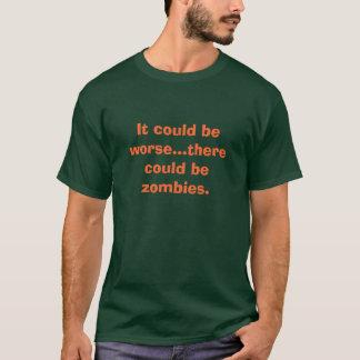 Camiseta Podría ser peor… allí podría ser zombis