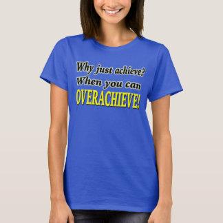 Camiseta ¿Por qué apenas alcance? ¡Cuando usted puede