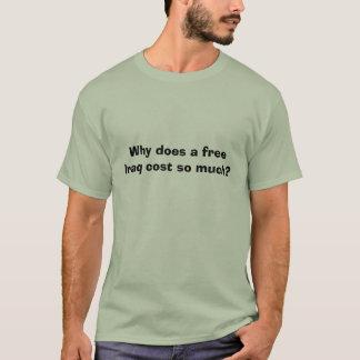 Camiseta ¿Por qué un Iraq libre cuesta tanto?