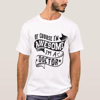 Camiseta Por supuesto soy impresionante yo soy doctor