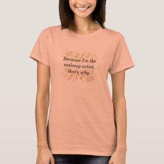 Camiseta Porque soy el artista de maquillaje, ése es porqué