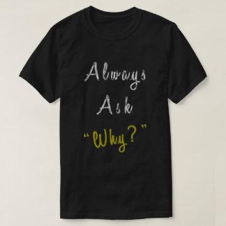 Camiseta Pregunte siempre por qué