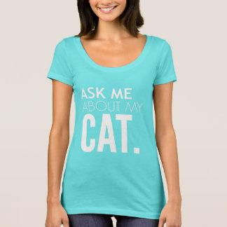 Camiseta Pregúnteme acerca de mi gato