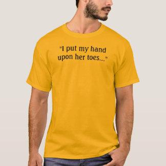 """Camiseta """"Puse mi mano sobre sus dedos del pie… """""""