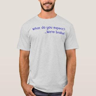 Camiseta ¿Qué usted espera? ¡Somos nos rompimos!  Juego