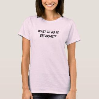 Camiseta ¿Quiera ir a desayunar?