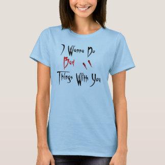 Camiseta Quiero hacer malas cosas con usted