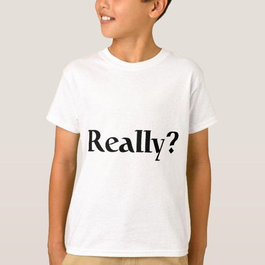 Camiseta ¿Realmente?