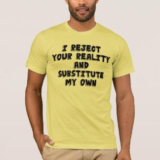 Camiseta Rechazo su realidad y substituyo mis los propios