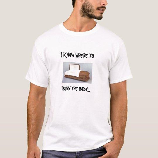 Camiseta Sé a dónde, entierre el cuerpo