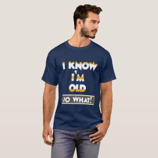 Camiseta Sé que soy viejo, tan qué