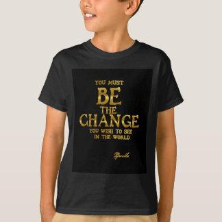 Camiseta Sea el cambio - cita inspirada de la acción de