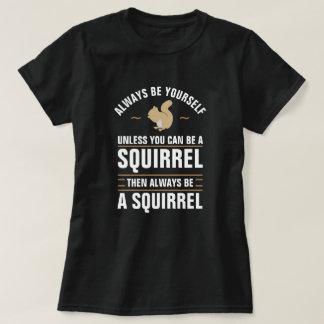 Camiseta Sea siempre usted mismo a menos que usted pueda