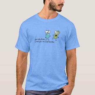 Camiseta Seriamente tipo, pienso que usted overreacting