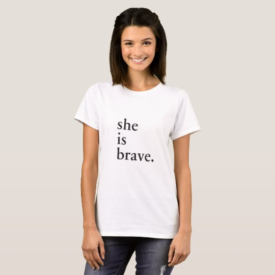 Camiseta She is brave - Inspirational quote