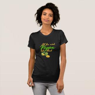 Camiseta Si él vegano del aint dejó que va el hombre