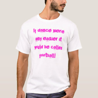 Camiseta Si la danza fuera más fácil sería llamado foo…
