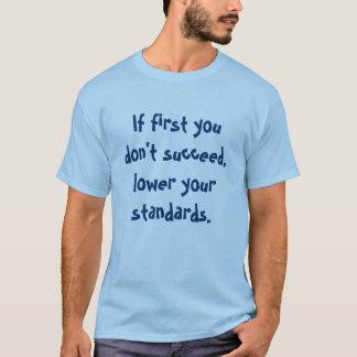 Camiseta Si primero usted no tiene éxito, baje sus