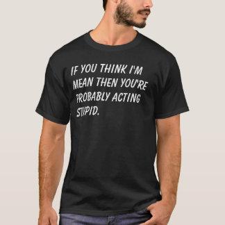 Camiseta Si usted piensa que soy medio entonces usted es