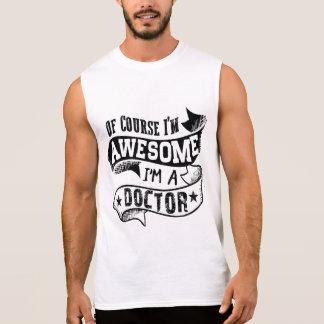 Camiseta Sin Mangas Por supuesto soy impresionante yo soy doctor