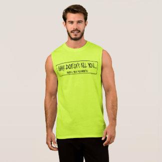 Camiseta Sin Mangas ¡Qué no mata usted… le hace más redondo!