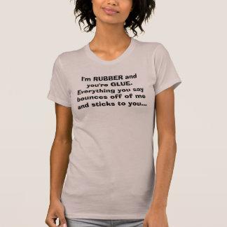 Camiseta Soy DE GOMA y usted es PEGAMENTO. Todo que usted