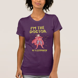 Camiseta Soy el doctor. No un compañero