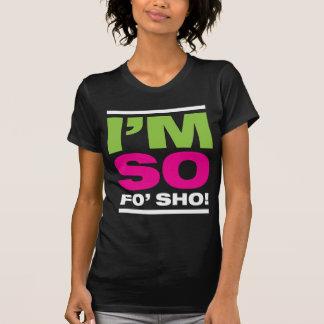 Camiseta ¡Soy tan Fo'Sho!