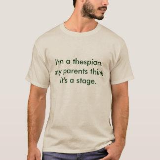 Camiseta soy thespian. mis padres piensan que es una etapa