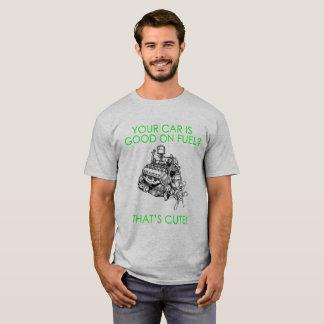 Camiseta ¡Su coche es bueno en el combustible, de que es