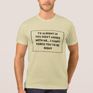 Camiseta t bien si usted no está de acuerdo conmigo… No