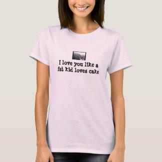 Camiseta Te amo como un niño de la grasa los amores se