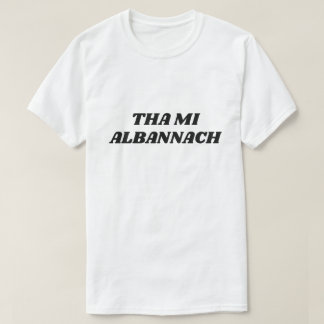 Camiseta Tha MI Albannach, soy escocés en gaélico escocés