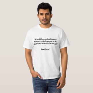 """Camiseta """"Todas las ambiciones son legales excepto las que"""