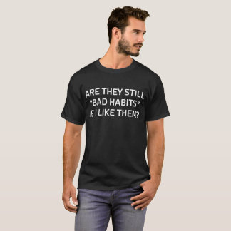 Camiseta Todavía están los malos hábitos si tengo gusto de