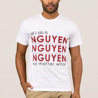 Camiseta Todo lo que lo hago es Nguyen Nguyen Nguyen no