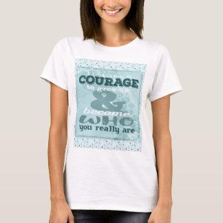 Camiseta Toma valor de crecer y de convertirse en quién