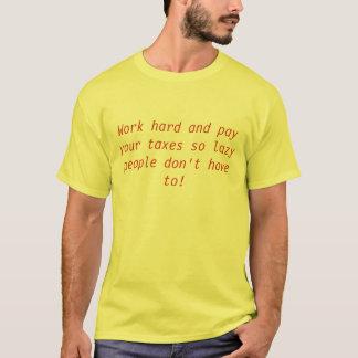 Camiseta Trabaje difícilmente y pague sus impuestos así que